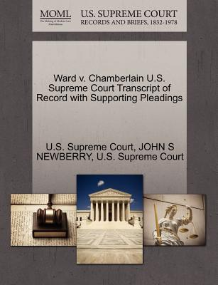 Ward V. Chamberlain U.S. Supreme Court Transcript of Record with Supporting Pleadings - Newberry, John S, and U S Supreme Court (Creator)