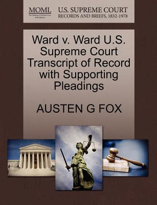 Ward V. Ward U.S. Supreme Court Transcript of Record with Supporting Pleadings - Fox, Austen G