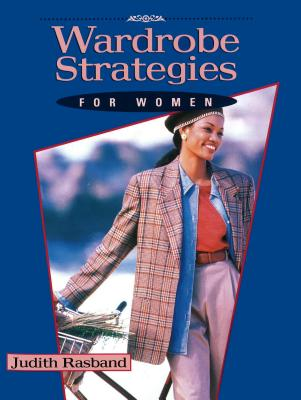 Wardrobe Strategies for Women - Rasband, Judith