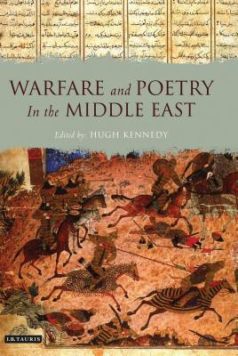 Warfare and Poetry in the Middle East - Kennedy, Hugh (Editor)