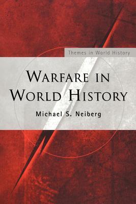 Warfare in World History - Neiberg, Michael S, and Michael Neiberg, Neiberg