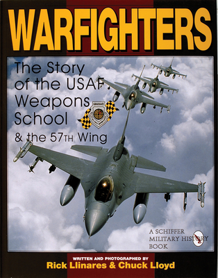 Warfighters: A History of the USAF Weapons School and the 57th Wing - Llinares, Rick, and Lloyd, Chuck