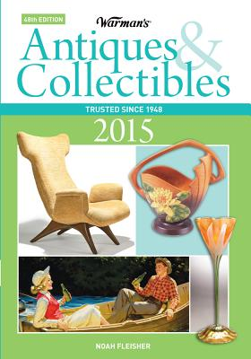 Warman's Antiques & Collectibles 2015 Price Guide - Fleisher, Noah (Editor)