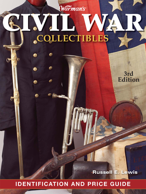 Warman's Civil War Collectibles: Identification and Price Guide - Lewis, Russell E