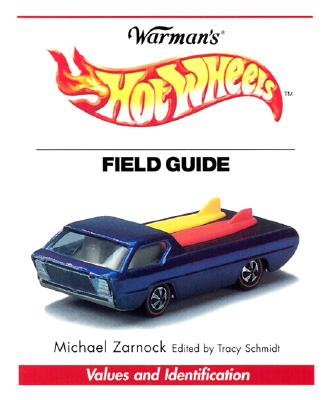 Warman's Hot Wheels Field Guide: Values and Identification - Stearns, Dan (Editor), and Zarnock, Michael