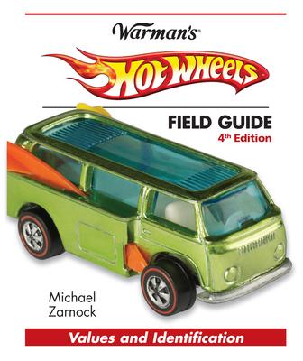 Warman's Hot Wheels Field Guide: Values and Identification - Zarnock, Michael