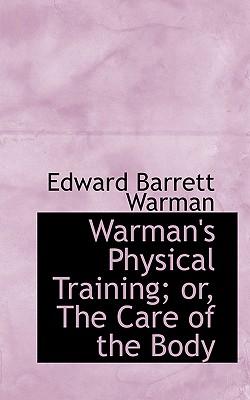 Warman's Physical Training; Or, the Care of the Body - Warman, Edward Barrett