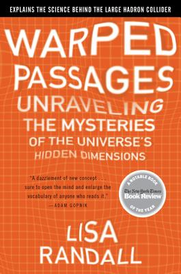 Warped Passages: Unraveling the Mysteries of the Universe's Hidden Dimensions - Randall, Lisa