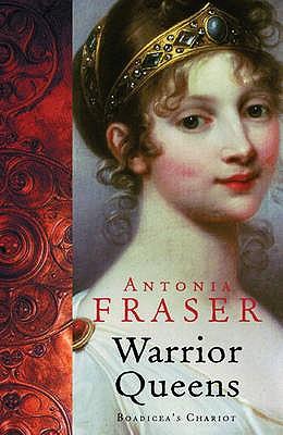 Warrior Queens - Fraser, Antonia, Lady
