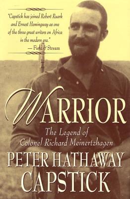 Warrior: The Legend of Colonel Richard Meinertzhagen - Capstick, Peter Hathaway, and Capstick, Fiona (Editor)