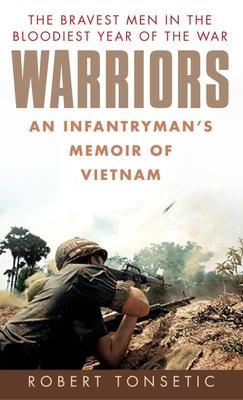 Warriors: An Infantryman's Memoir of Vietnam - Tonsetic, Robert
