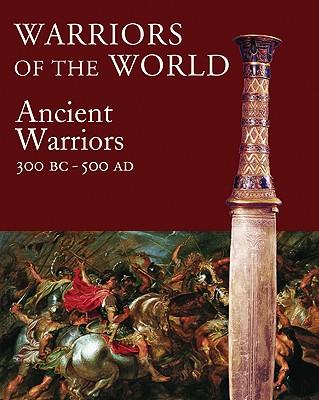 Warriors of the World: The Ancient Warrior, 3000 BCE-500 CE - Dougherty, Martin J