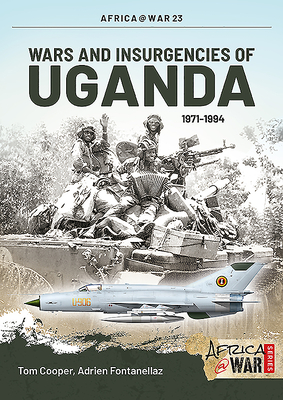 Wars and Insurgencies of Uganda, 1971-1994 - Fontanellaz, Adrien, and Cooper, Tom
