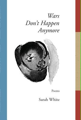 Wars Don't Happen Anymore - White, Sarah