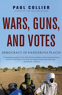 Wars, Guns, and Votes: Democracy in Dangerous Places - Collier, Paul