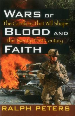 Wars of Blood and Faith: The Conflicts That Will Shape the 21st Century - Peters, Ralph