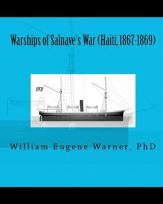 Warships of Salnave's War (Haiti, 1867-1869) - Warner, William Eugene