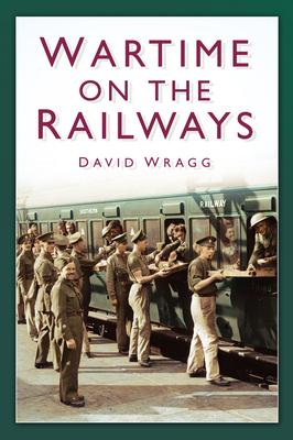 Wartime on the Railways - Wragg, David