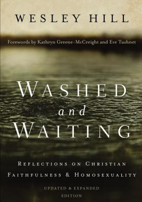 Washed and Waiting: Reflections on Christian Faithfulness and Homosexuality - Hill, Wesley, and Green-McCreight, Kathryn (Foreword by), and Tushnet, Eve (Foreword by)