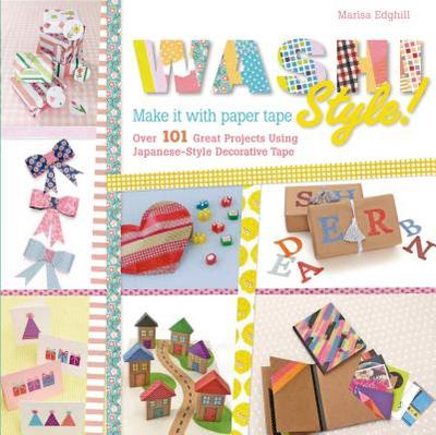 Washi Style!: Over 101 Great Projects Using Japanese-Style Decorative Tape - Edghill, Marisa