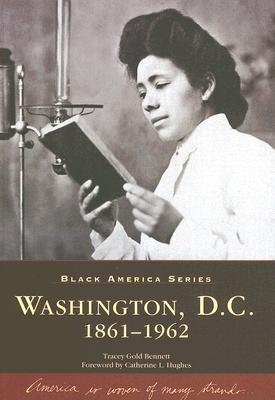 Washington, D.C.: 1861-1962 - Bennett, Tracey Gold, and Hughes, Catherine L (Foreword by)