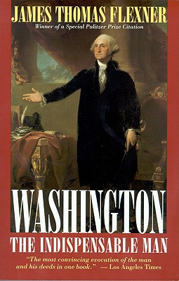 Washington: The Indispensable Man - Flexner, James Thomas