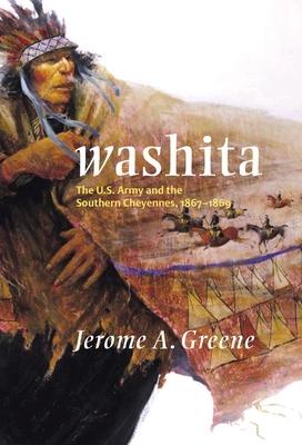 Washita: The U.S. Army and the Southern Cheyennes, 1867-1869 - Greene, Jerome A