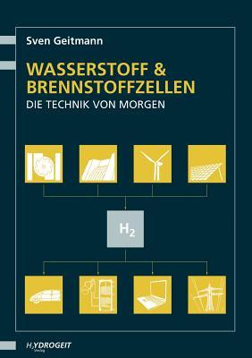 Wasserstoff- und Brennstoffzellen: Die Technik von morgen - Geitmann, Sven