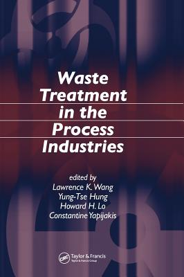 Waste Treatment in the Process Industries - Wang, Lawrence K (Editor)