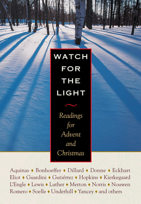 Watch for the Light: Readings for Advent and Christmas - Bonhoeffer, Dietrich, and Dillard, Annie, and Merton, Thomas