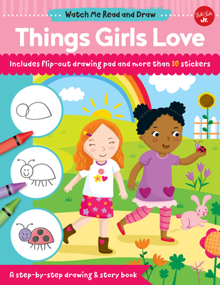 Watch Me Read and Draw: Things Girls Love: A Step-By-Step Drawing & Story Book - Chagollan, Samantha
