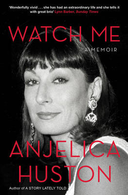 Watch Me - Huston, Anjelica