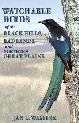 Watchable Birds of the Black Hills, Badlands, and Northern Great Plains - Wassink, Jan