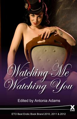 Watching Me, Watching You: Voyeurs and Exhibitionist Anthology - Thomas, Gwennan (Editor), and Coldwell, Elizabeth (Editor), and Renarde, Giselle