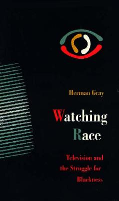 Watching Race: Television and the Struggle for Blackness - Gray, Herman