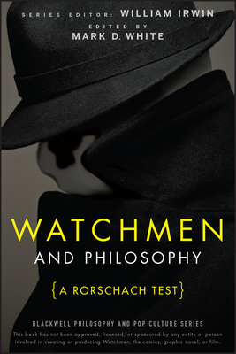 Watchmen and Philosophy: A Rorschach Test - White, Mark D (Editor), and Irwin, William (Editor)