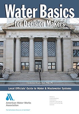 Water Basics for Decision Makers: Local Officials' Guide to Water & Wastewater Systems - Bloetscher, Frederick