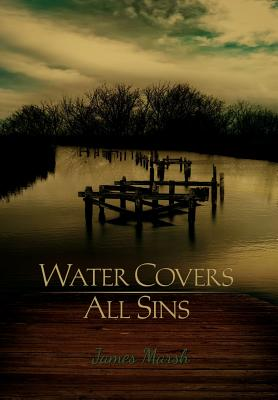 Water Covers All Sins - Marsh, James