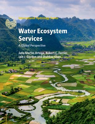 Water Ecosystem Services: A Global Perspective - Martin-Ortega, Julia (Editor), and Ferrier, Robert C. (Editor), and Gordon, Iain J. (Editor)