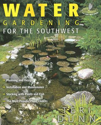 Water Gardening for the Southwest - Dunn, Teri
