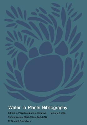 Water-In-Plants Bibliography: Volume 6 1980 - Pospisilova, J (Editor)