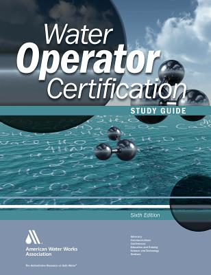 Water Operator Certification Study Guide: A Guide to Preparing for Water Treatment and Distribution Operator Certification Exams - Giorgi, John