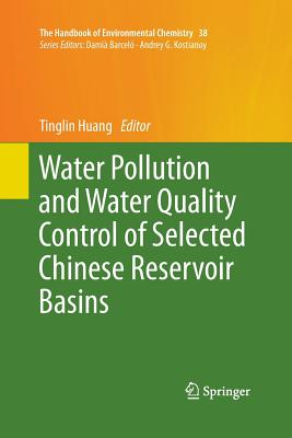 Water Pollution and Water Quality Control of Selected Chinese Reservoir Basins - Huang, Tinglin (Editor)