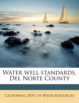 Water Well Standards, del Norte County - California Dept of Water Resources (Creator)