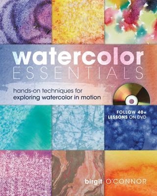 Watercolor Essentials: Hands-On Techniques for Exploring Watercolor in Motion - O'Connor, Birgit