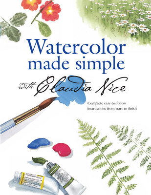 Watercolor Made Simple with Claudia Nice - Nice, Claudia