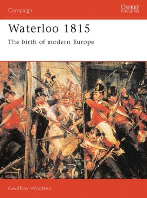 Waterloo 1815: The Birth of Modern Europe - Wootten, Geoffrey