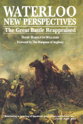 Waterloo: New Perspectives: The Great Battle Reappraised - Hamilton-Williams, David, and The Marquess of Anglesey (Foreword by)