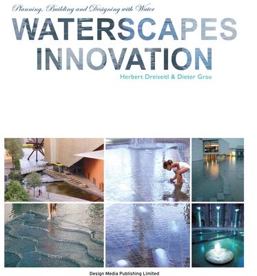 Waterscapes Innovation - Dreiseitl, Herbert, and Grau, Dieter
