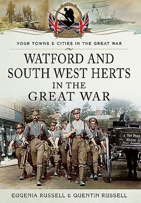 Watford & South West Herts in the Great War - Russell, Eugenia, and Russell, Quentin